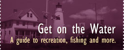 Get on the Water - A Guide to recreation, fishing and more
